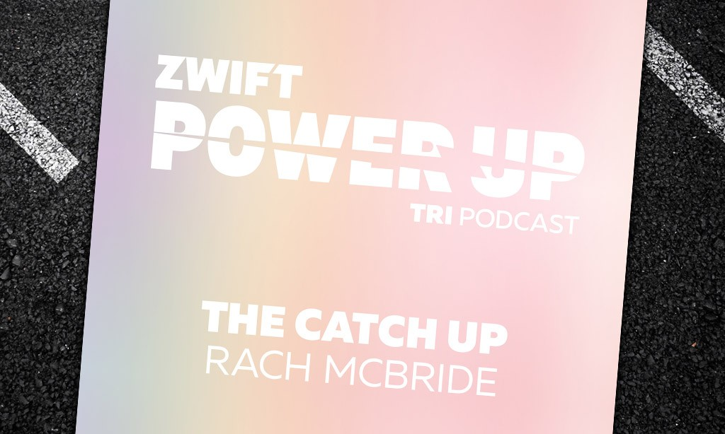 The Catch Up With Rach McBride (Zwift PowerUp Tri Podcast)