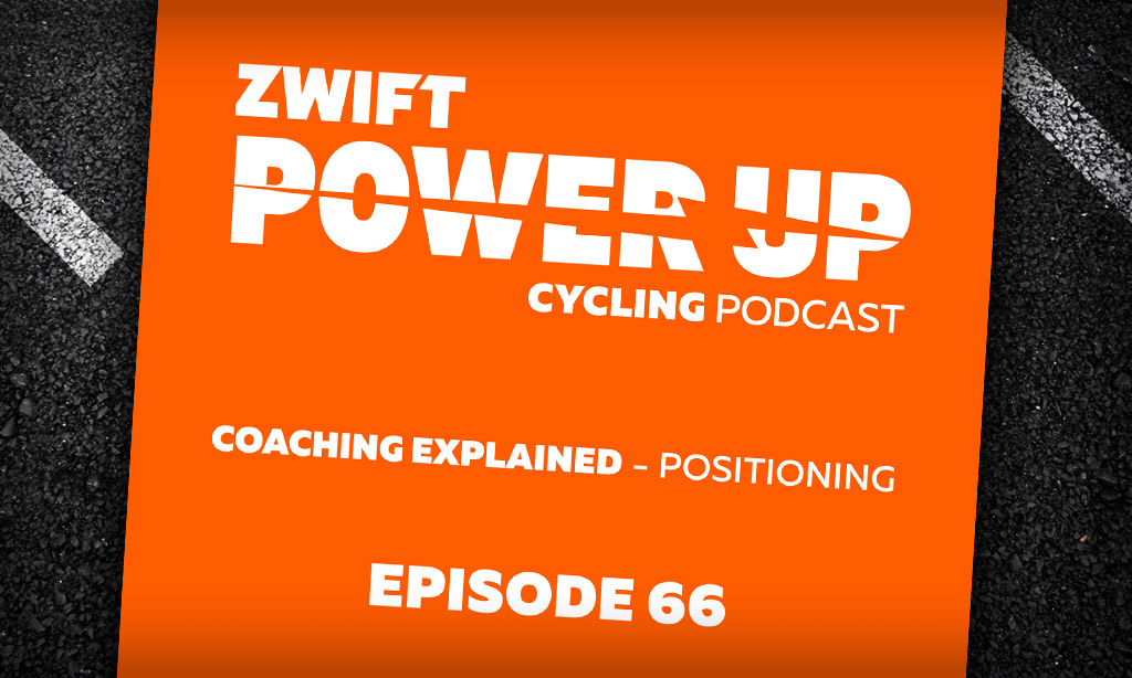 Coaching Explained: Positioning (Zwift PowerUp Cycling Podcast #66)